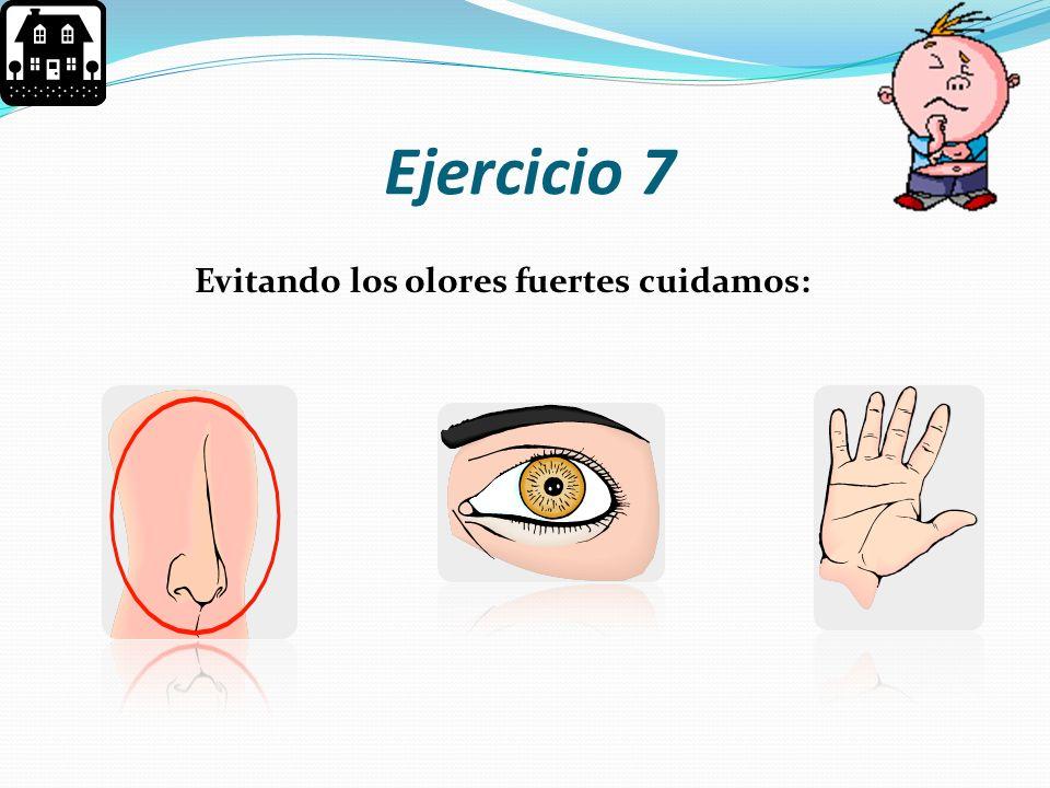 Ejercicio 7 Evitando los olores fuertes cuidamos: