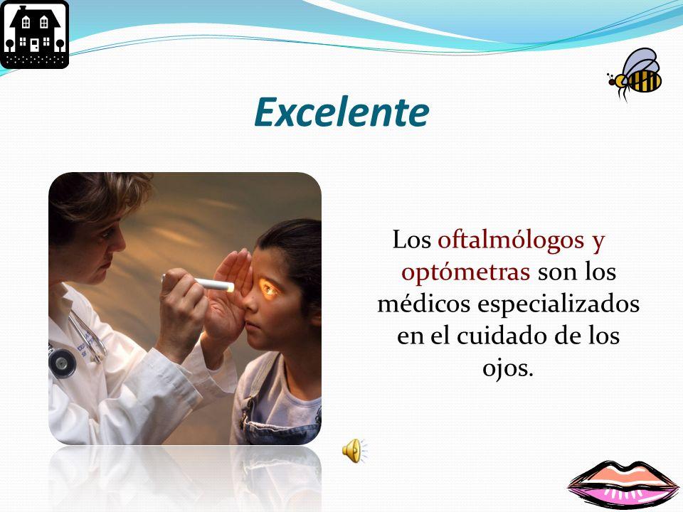 Excelente Los oftalmólogos y optómetras son los médicos especializados en el cuidado de los ojos.