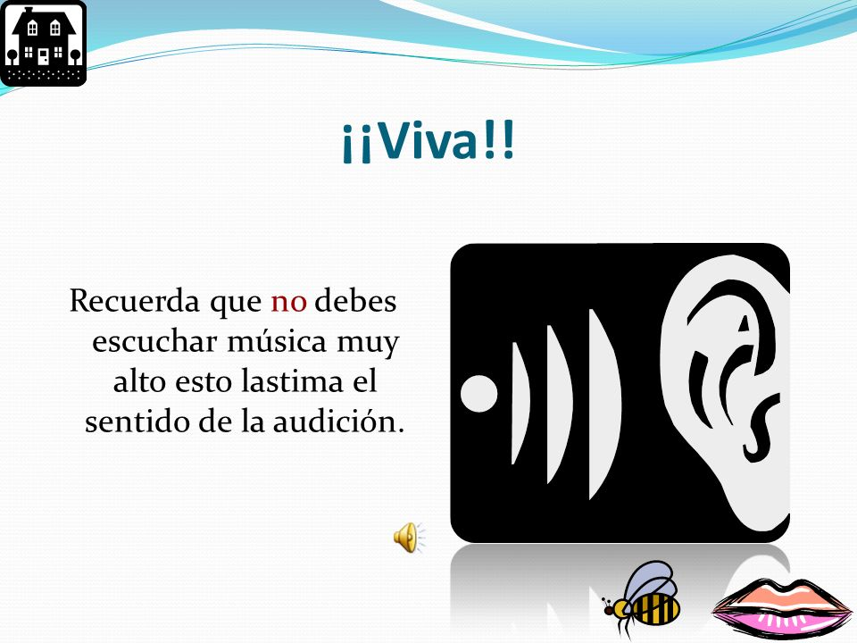 ¡¡Viva!! Recuerda que no debes escuchar música muy alto esto lastima el sentido de la audición.