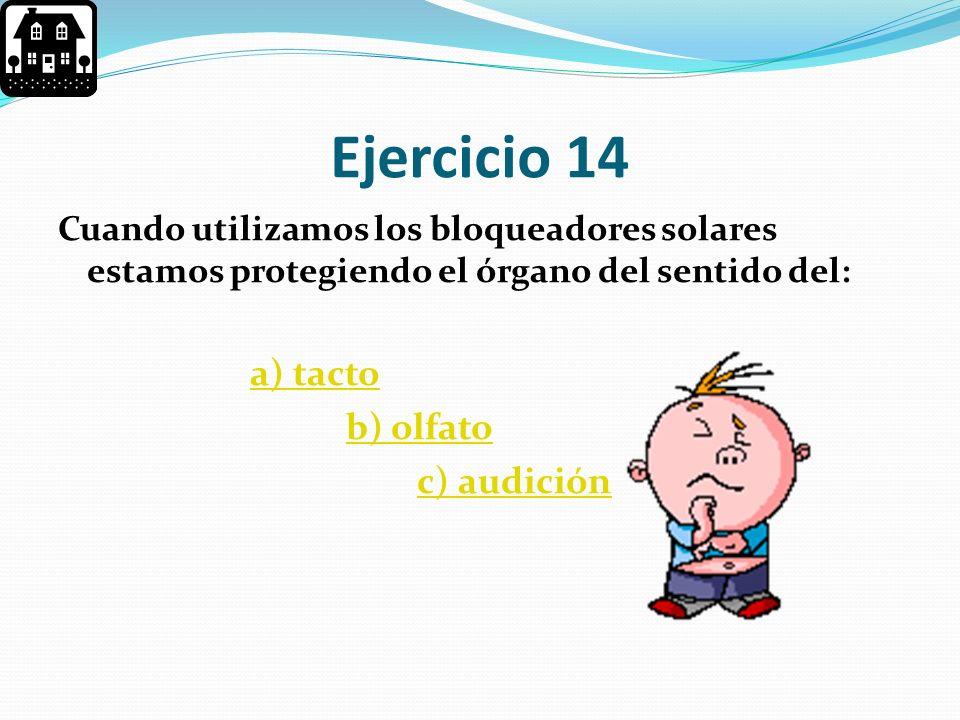 Ejercicio 14 b) olfato c) audición