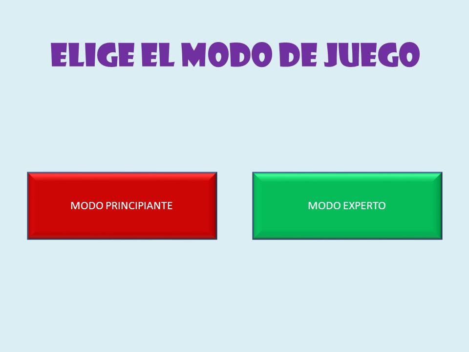 ELIGE EL MODO DE JUEGO MODO PRINCIPIANTE MODO EXPERTO