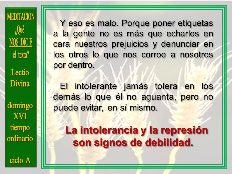 La intolerancia y la represión son signos de debilidad.