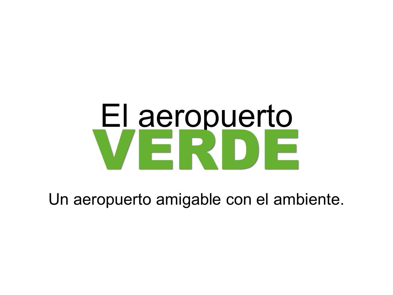 Un aeropuerto amigable con el ambiente.