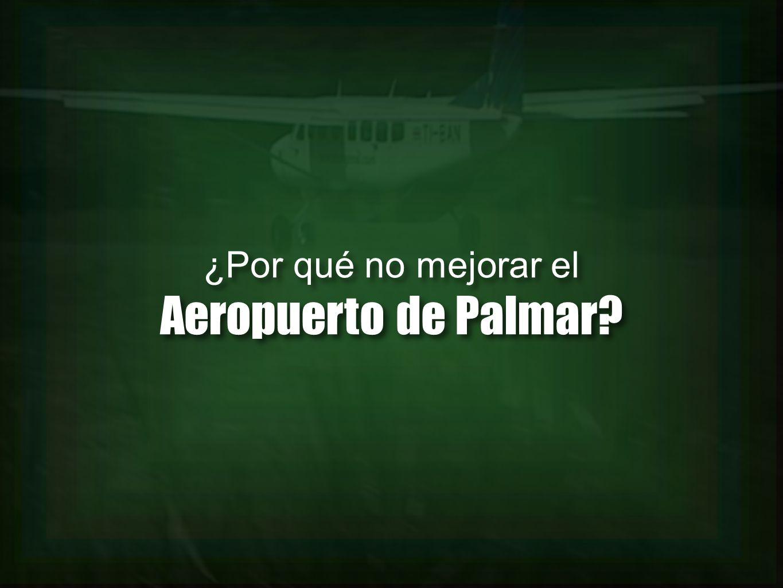 ¿Por qué no mejorar el Aeropuerto de Palmar