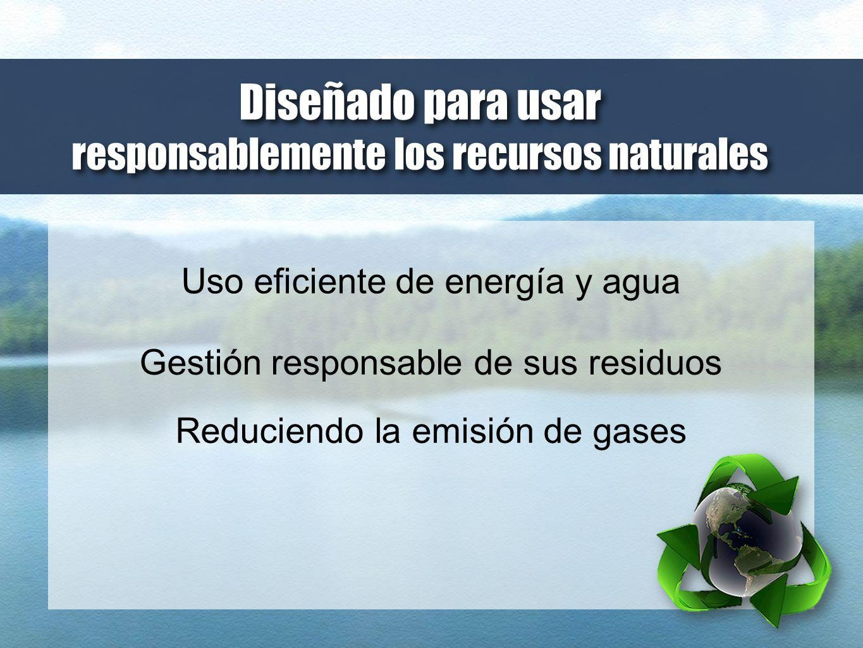 Diseñado para usar responsablemente los recursos naturales