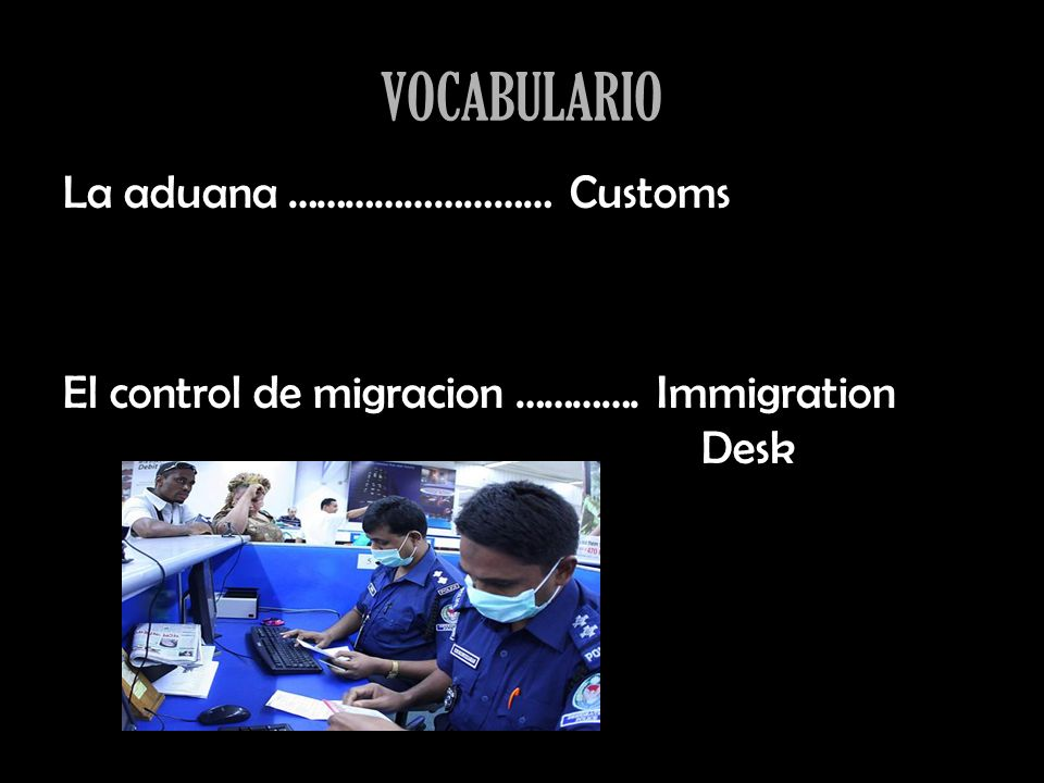 VOCABULARIO La aduana ……………………… Customs