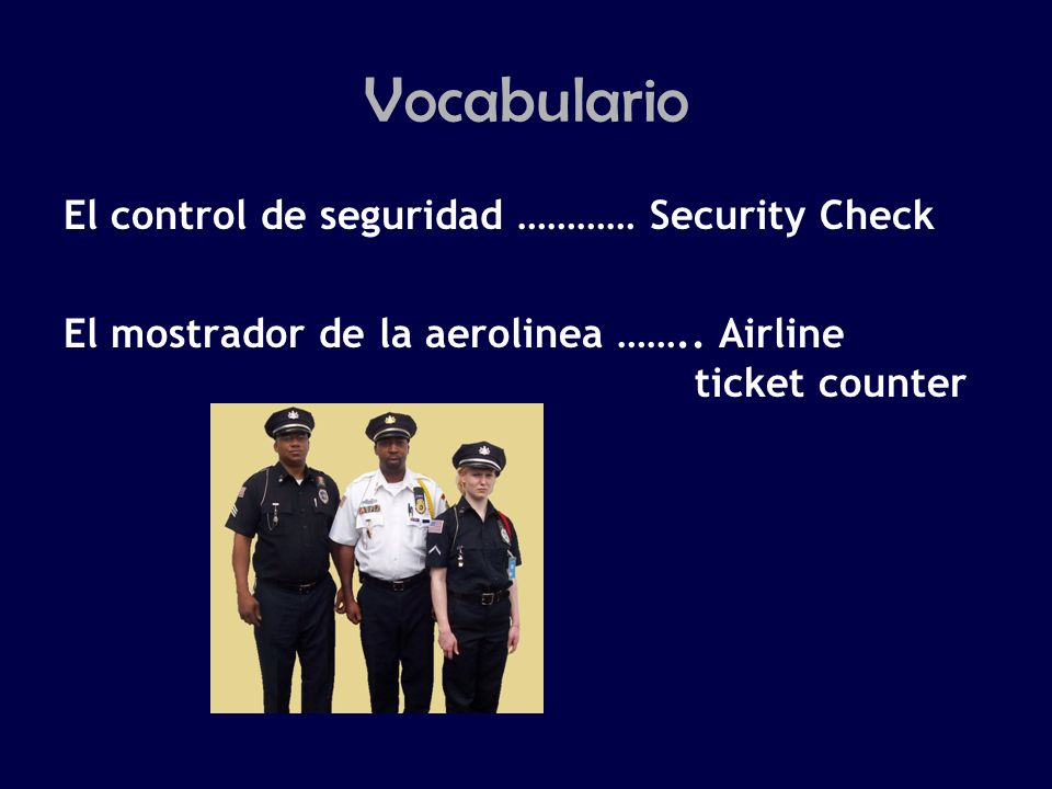 Vocabulario El control de seguridad ………… Security Check