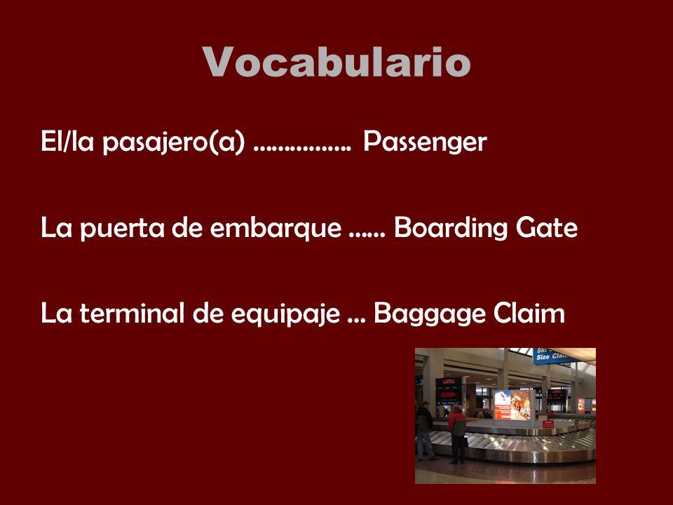 Vocabulario El/la pasajero(a) ……………. Passenger