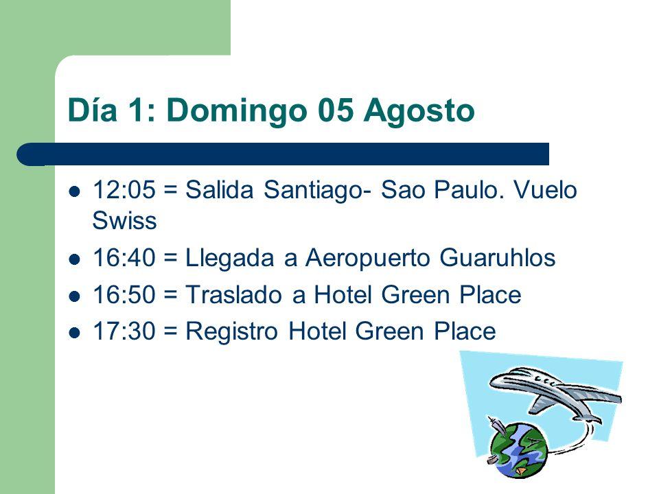 Día 1: Domingo 05 Agosto 12:05 = Salida Santiago- Sao Paulo. Vuelo Swiss. 16:40 = Llegada a Aeropuerto Guaruhlos.