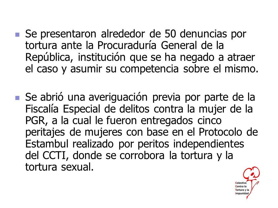 Se presentaron alrededor de 50 denuncias por tortura ante la Procuraduría General de la República, institución que se ha negado a atraer el caso y asumir su competencia sobre el mismo.