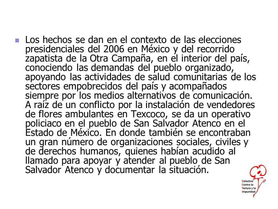 Los hechos se dan en el contexto de las elecciones presidenciales del 2006 en México y del recorrido zapatista de la Otra Campaña, en el interior del país, conociendo las demandas del pueblo organizado, apoyando las actividades de salud comunitarias de los sectores empobrecidos del país y acompañados siempre por los medios alternativos de comunicación.