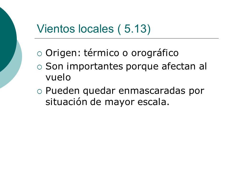 Vientos locales ( 5.13) Origen: térmico o orográfico