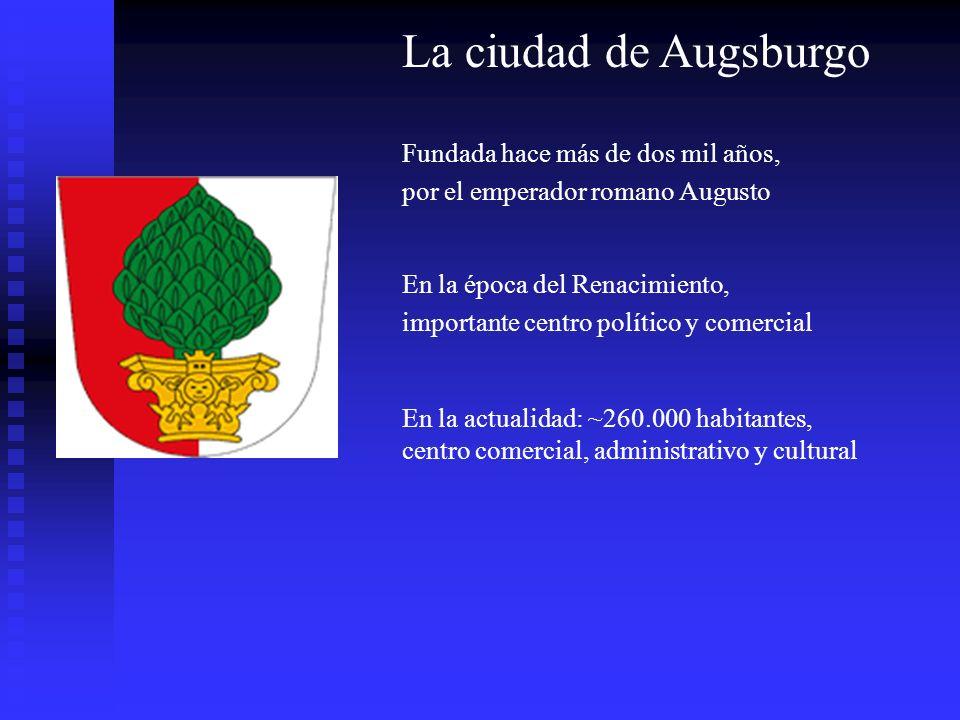 La ciudad de Augsburgo Fundada hace más de dos mil años,