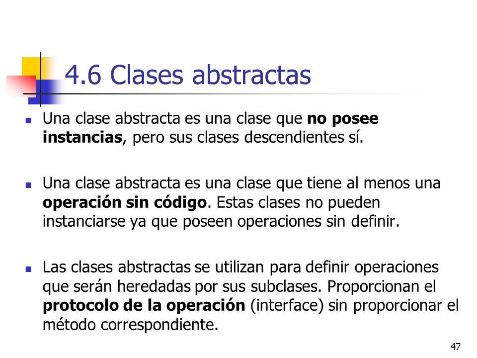 4.6 Clases abstractas Una clase abstracta es una clase que no posee instancias, pero sus clases descendientes sí.