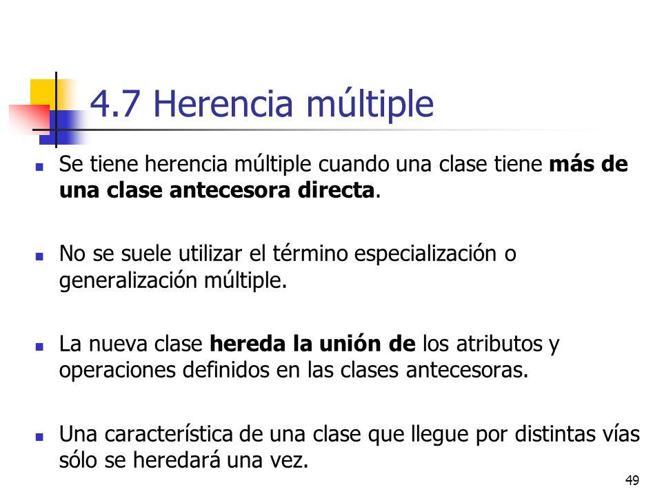 4.7 Herencia múltiple Se tiene herencia múltiple cuando una clase tiene más de una clase antecesora directa.