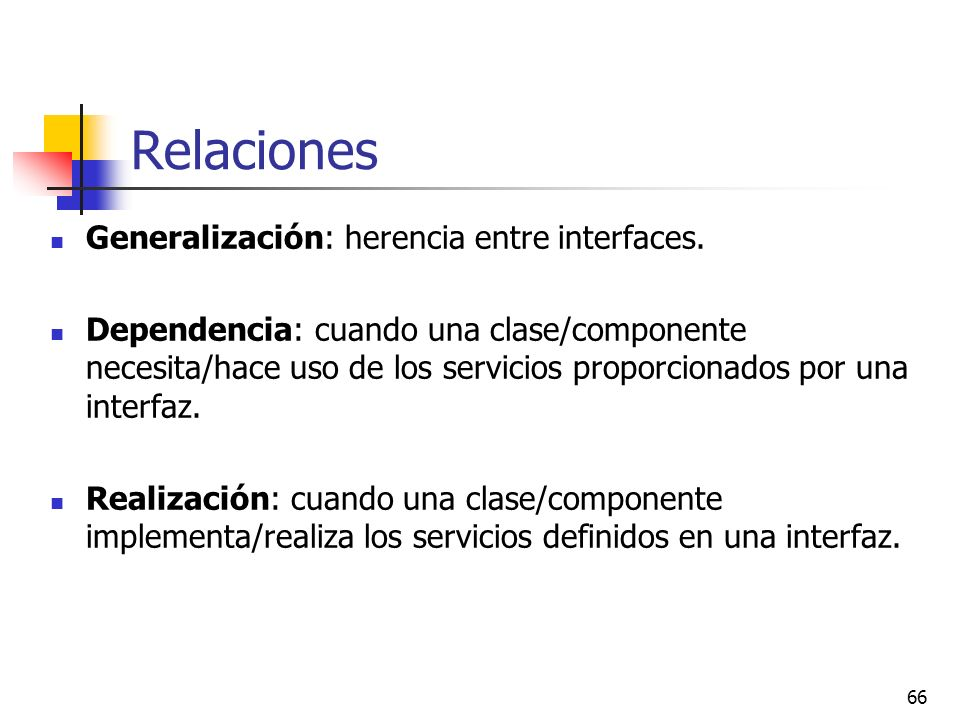 Relaciones Generalización: herencia entre interfaces.