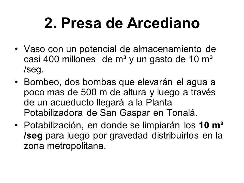 2. Presa de ArcedianoVaso con un potencial de almacenamiento de casi 400 millones de m³ y un gasto de 10 m³ /seg.