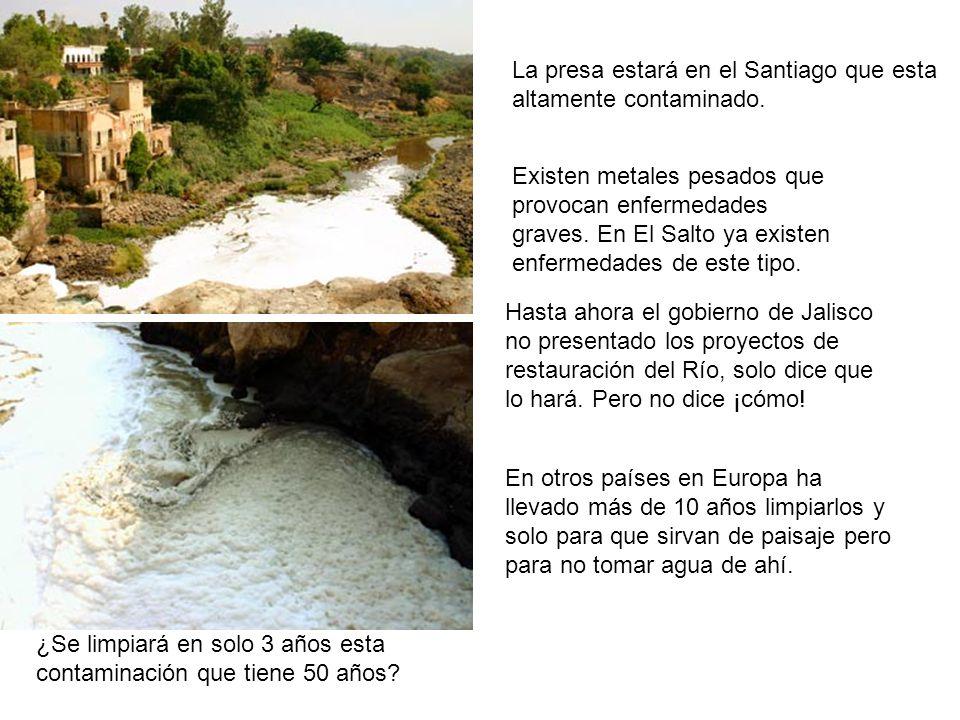 La presa estará en el Santiago que esta altamente contaminado.