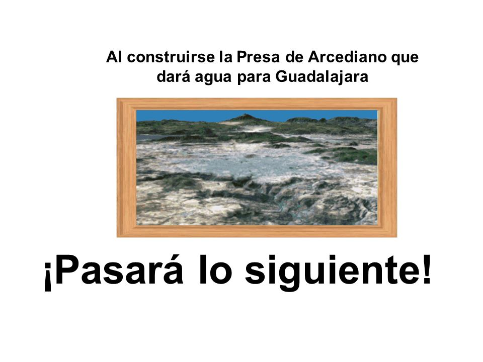 Al construirse la Presa de Arcediano que dará agua para Guadalajara