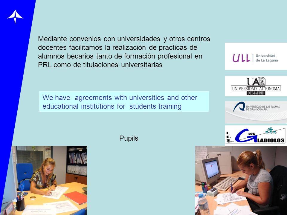 Mediante convenios con universidades y otros centros docentes facilitamos la realización de practicas de alumnos becarios tanto de formación profesional en PRL como de titulaciones universitarias