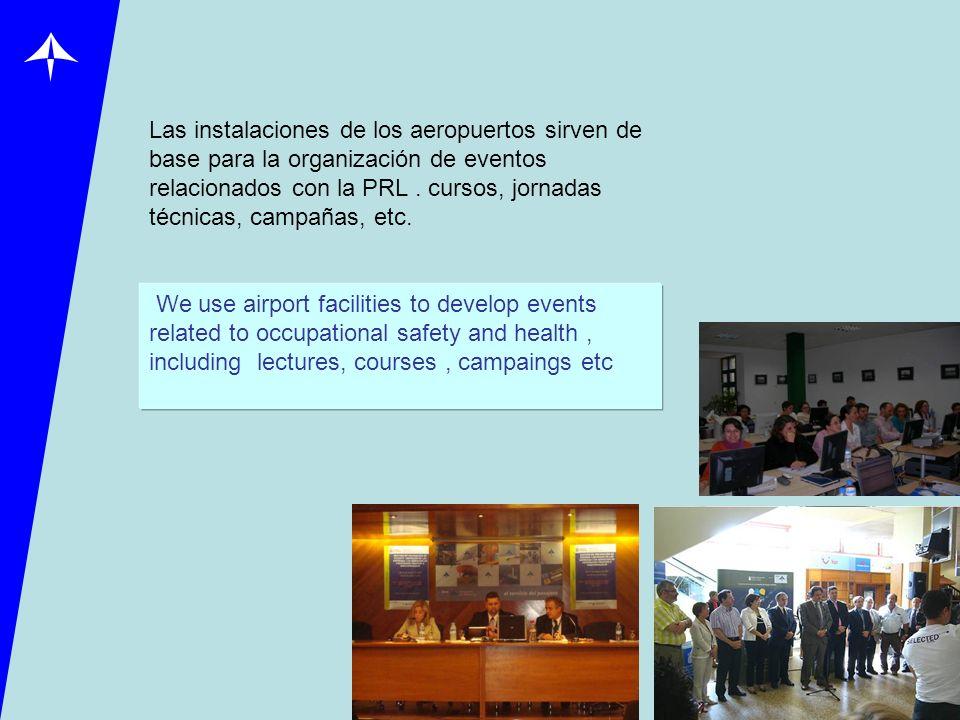 Las instalaciones de los aeropuertos sirven de base para la organización de eventos relacionados con la PRL . cursos, jornadas técnicas, campañas, etc.
