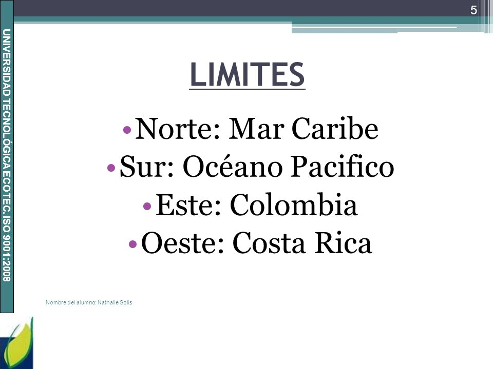 LIMITES Norte: Mar Caribe Sur: Océano Pacifico Este: Colombia