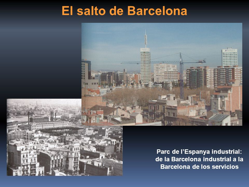 El salto de Barcelona Parc de l'Espanya industrial: de la Barcelona industrial a la Barcelona de los servicios.