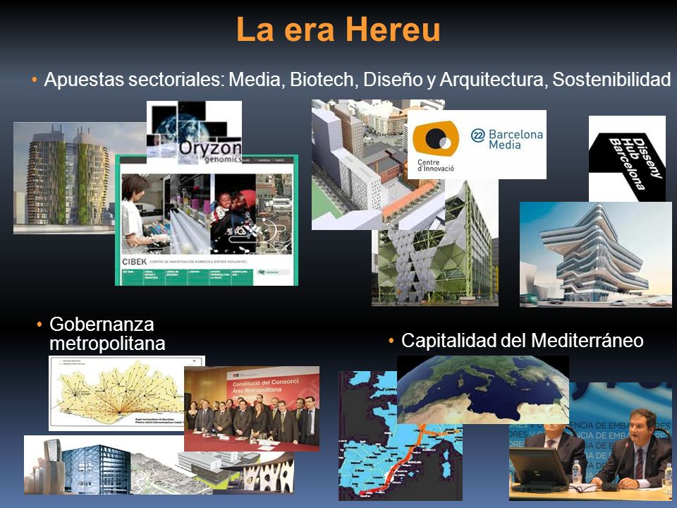La era Hereu Apuestas sectoriales: Media, Biotech, Diseño y Arquitectura, Sostenibilidad. Gobernanza metropolitana.