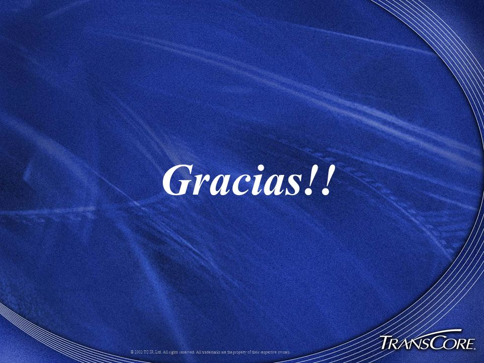 Gracias!. © 2002 TC IP, Ltd. All rights reserved.