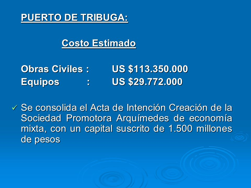 PUERTO DE TRIBUGA: Costo Estimado. Obras Civiles : US $113.350.000. Equipos : US $29.772.000.