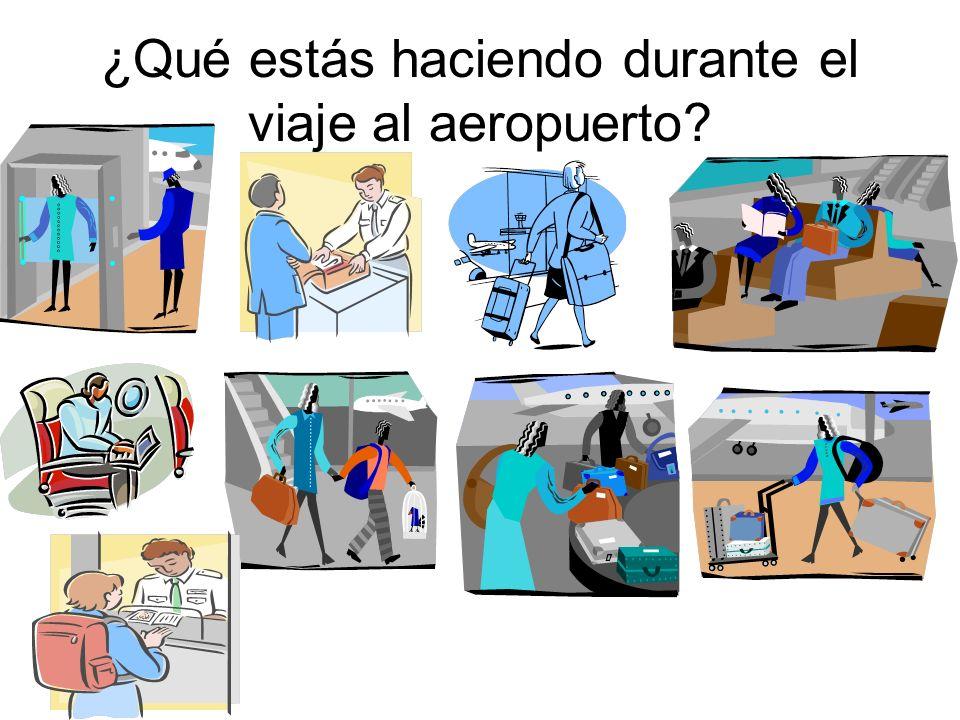 ¿Qué estás haciendo durante el viaje al aeropuerto