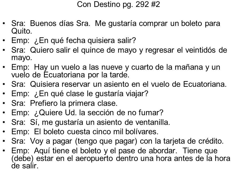 Con Destino pg. 292 #2 Sra: Buenos días Sra. Me gustaría comprar un boleto para Quito. Emp: ¿En qué fecha quisiera salir