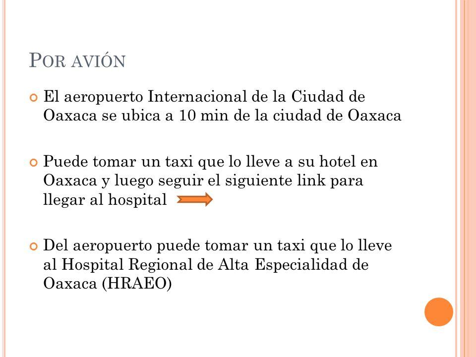 Por avión El aeropuerto Internacional de la Ciudad de Oaxaca se ubica a 10 min de la ciudad de Oaxaca.