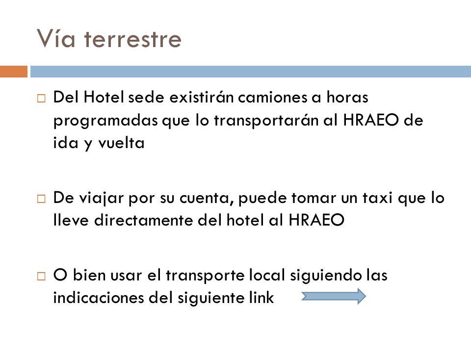 Vía terrestre Del Hotel sede existirán camiones a horas programadas que lo transportarán al HRAEO de ida y vuelta.
