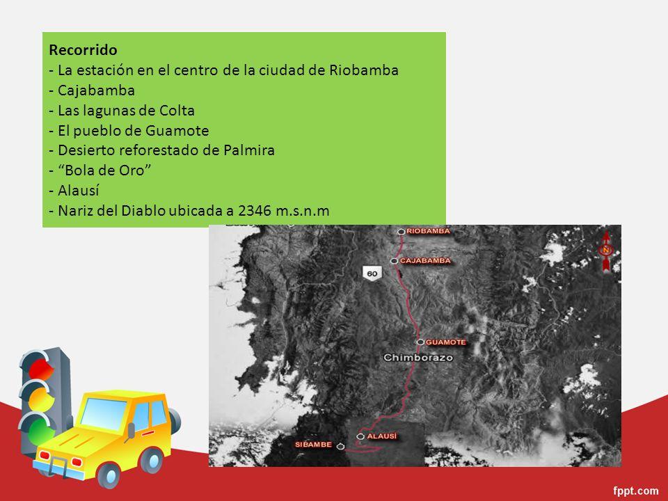 Recorrido - La estación en el centro de la ciudad de Riobamba - Cajabamba - Las lagunas de Colta - El pueblo de Guamote - Desierto reforestado de Palmira - Bola de Oro - Alausí - Nariz del Diablo ubicada a 2346 m.s.n.m