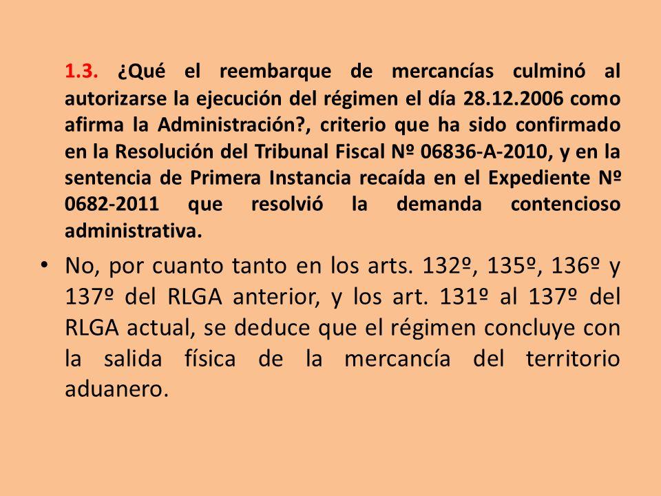 1.3. ¿Qué el reembarque de mercancías culminó al autorizarse la ejecución del régimen el día 28.12.2006 como afirma la Administración , criterio que ha sido confirmado en la Resolución del Tribunal Fiscal Nº 06836-A-2010, y en la sentencia de Primera Instancia recaída en el Expediente Nº 0682-2011 que resolvió la demanda contencioso administrativa.