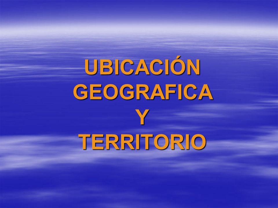UBICACIÓN GEOGRAFICA Y TERRITORIO