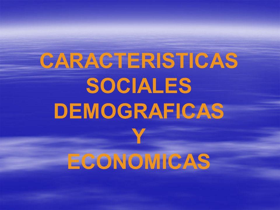 CARACTERISTICAS SOCIALES DEMOGRAFICAS Y ECONOMICAS