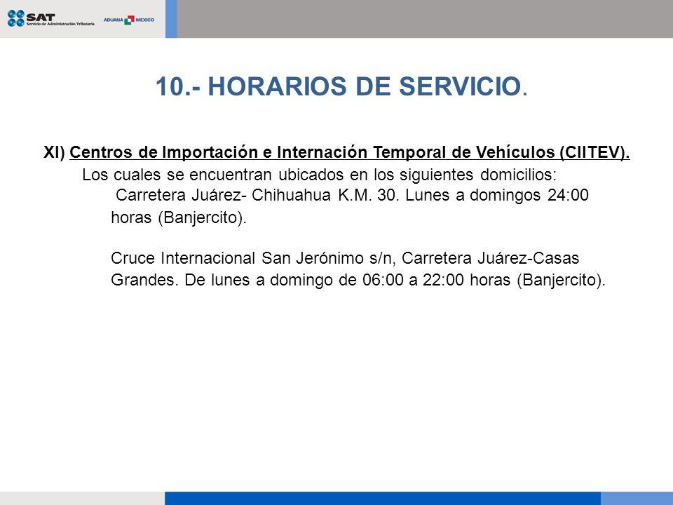 10.- HORARIOS DE SERVICIO. XI) Centros de Importación e Internación Temporal de Vehículos (CIITEV).