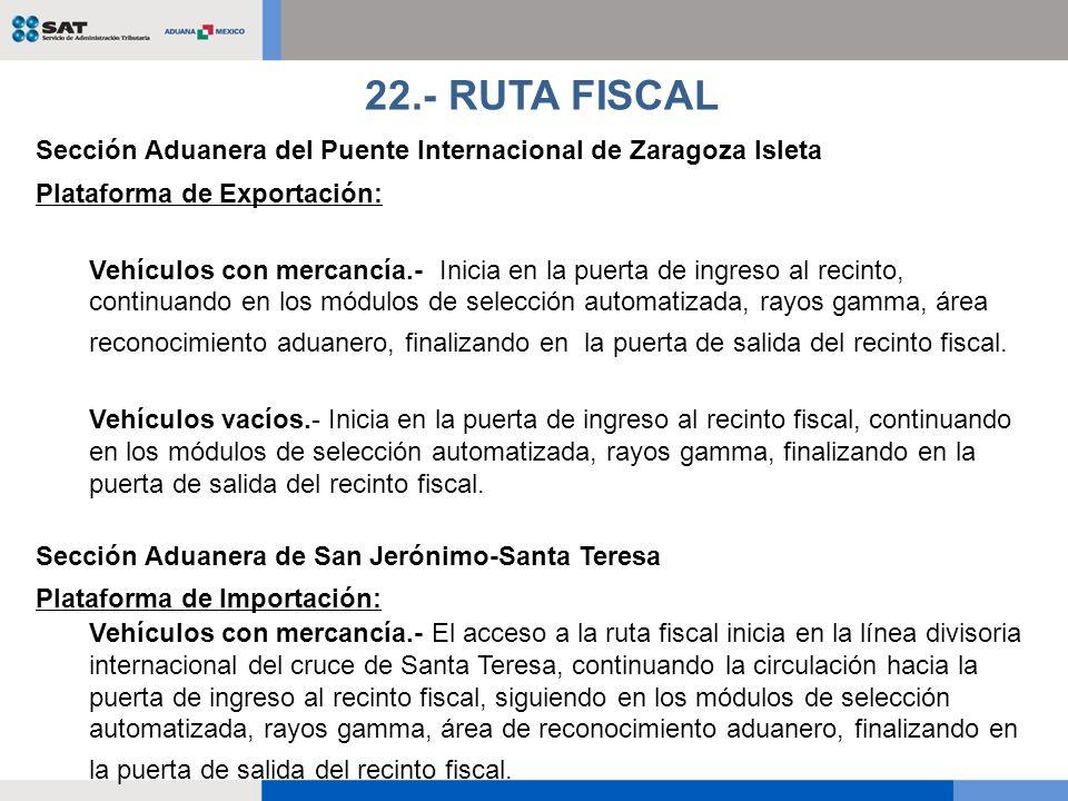 22.- RUTA FISCAL Sección Aduanera del Puente Internacional de Zaragoza Isleta. Plataforma de Exportación: