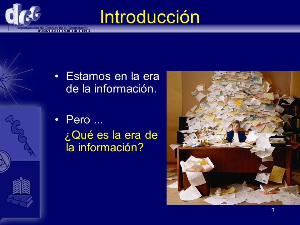 Introducción Estamos en la era de la información. Pero ...