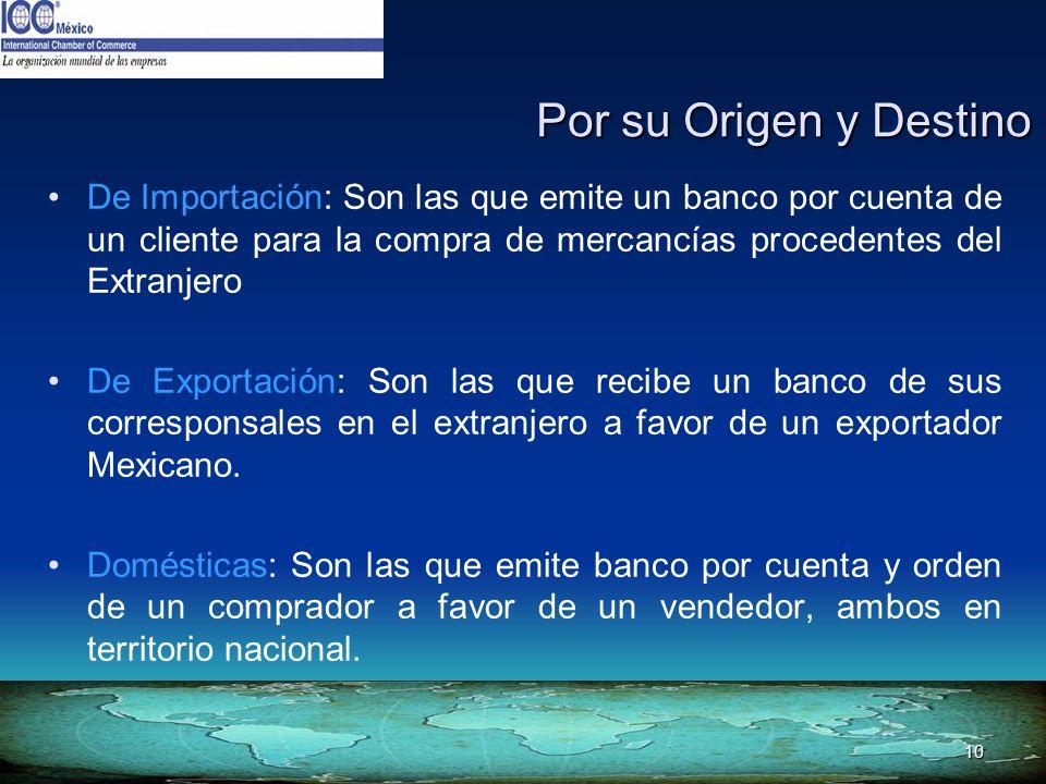 Por su Origen y Destino De Importación: Son las que emite un banco por cuenta de un cliente para la compra de mercancías procedentes del Extranjero.