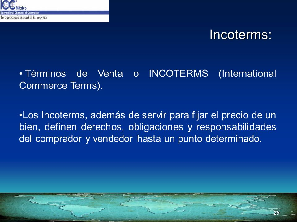 Incoterms: Términos de Venta o INCOTERMS (International Commerce Terms).