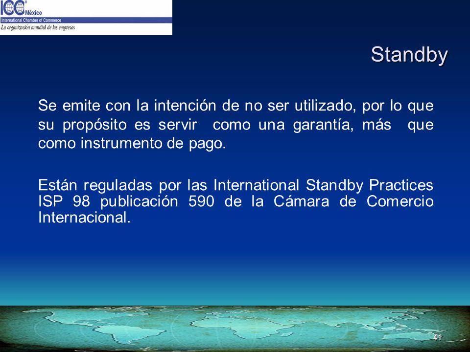 Standby Se emite con la intención de no ser utilizado, por lo que su propósito es servir como una garantía, más que como instrumento de pago.
