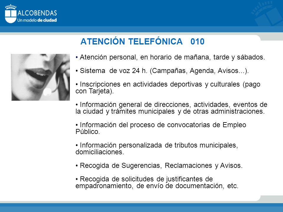 ATENCIÓN TELEFÓNICA 010 Atención personal, en horario de mañana, tarde y sábados. Sistema de voz 24 h. (Campañas, Agenda, Avisos...).