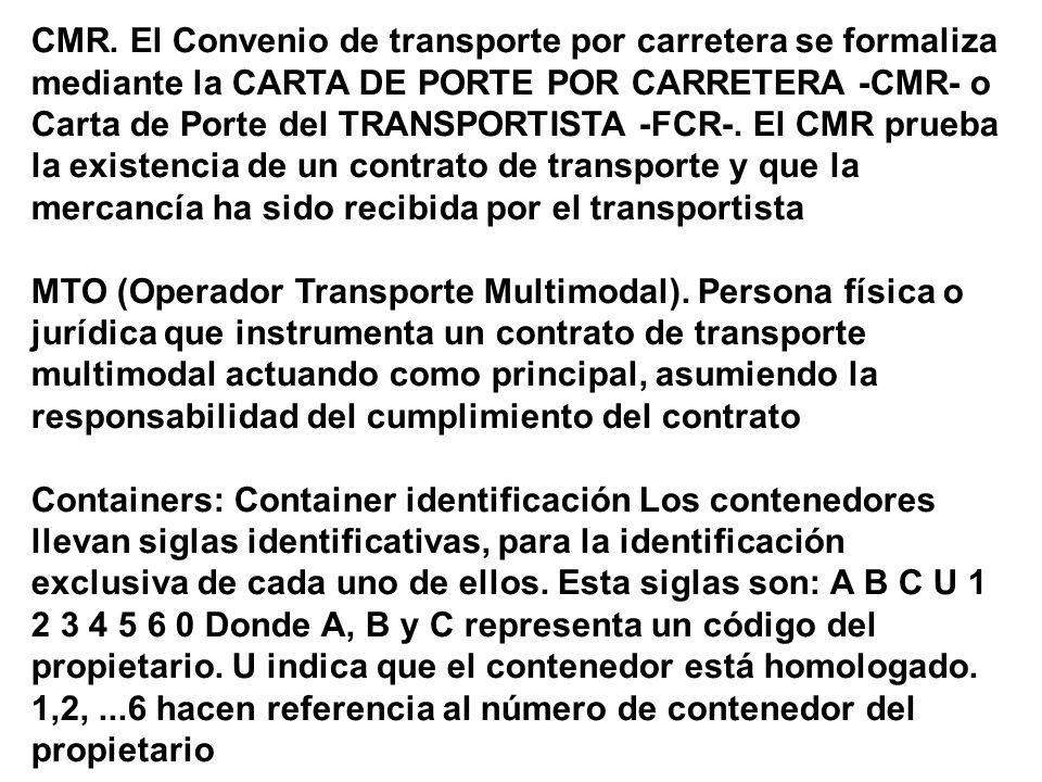 CMR. El Convenio de transporte por carretera se formaliza mediante la CARTA DE PORTE POR CARRETERA -CMR- o Carta de Porte del TRANSPORTISTA -FCR-. El CMR prueba la existencia de un contrato de transporte y que la mercancía ha sido recibida por el transportista
