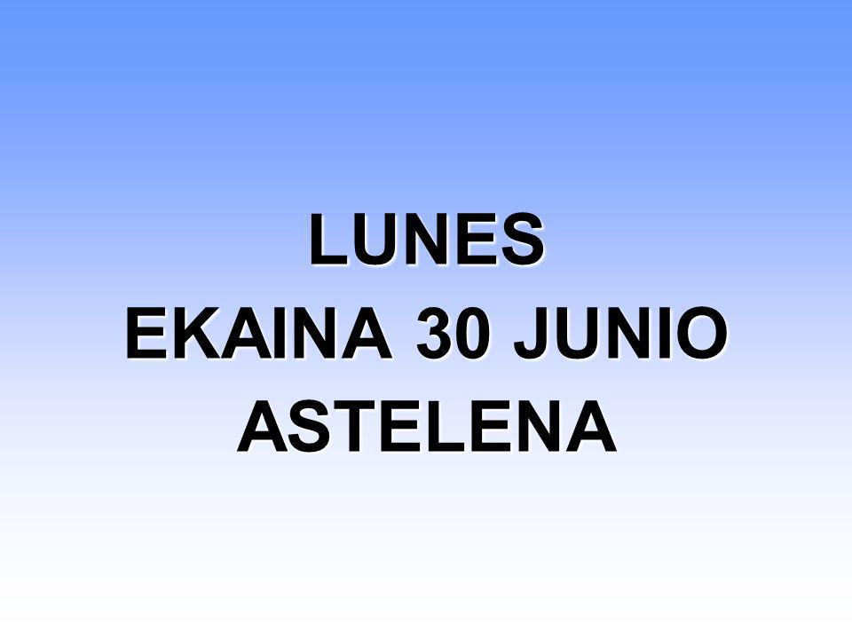 LUNES EKAINA 30 JUNIO ASTELENA