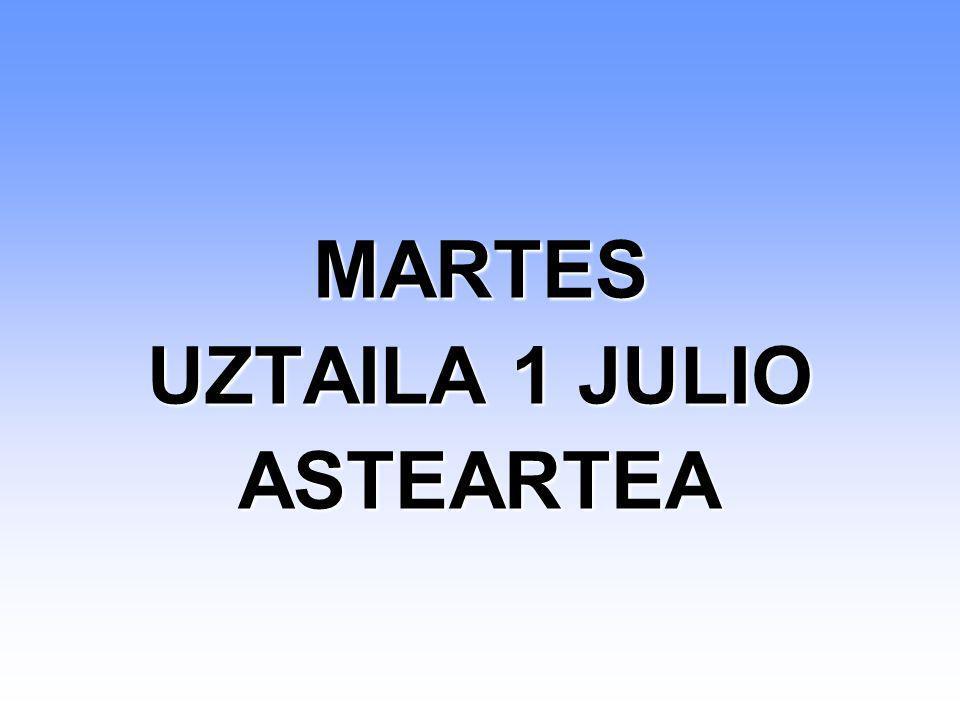 MARTES UZTAILA 1 JULIO ASTEARTEA