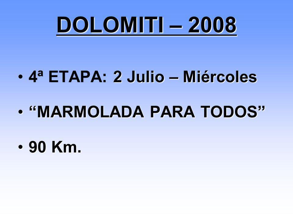 DOLOMITI – 2008 4ª ETAPA: 2 Julio – Miércoles MARMOLADA PARA TODOS