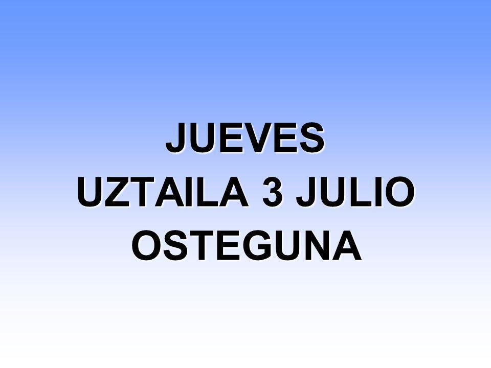 JUEVES UZTAILA 3 JULIO OSTEGUNA